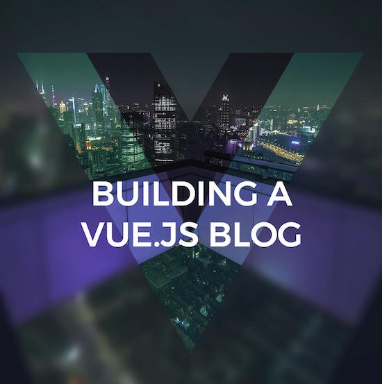 How to Build a Killer Vue.js Blog and Launch it in 2 Hours Tops