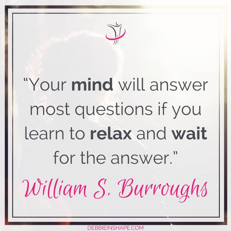 """Your mind will answer most questions if you learn to relax and wait for the answer."" - William S. Burroughs"