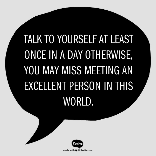 talk to yourself at least once everyday