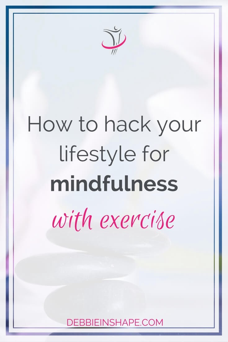 As important as having a healthy body, it's to have a healthy mind. Learn how to hack your lifestyle for mindfulness with exercise.