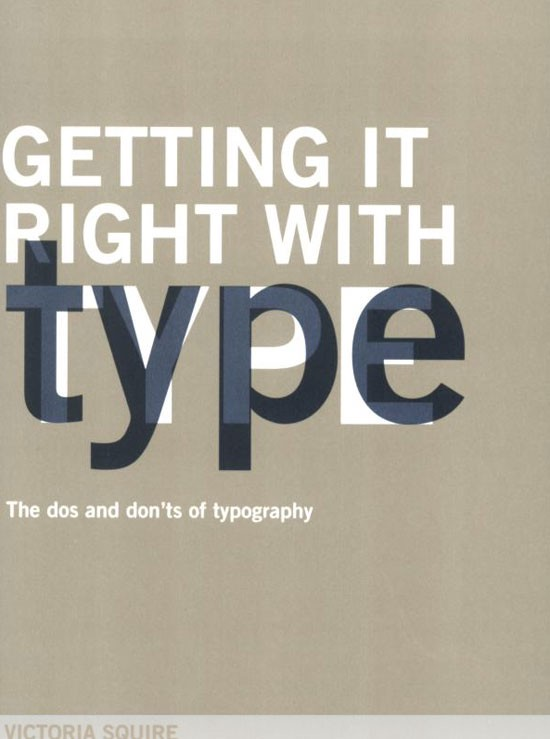 Getting it Right with Type: The Dos and Don'ts of Typography Book