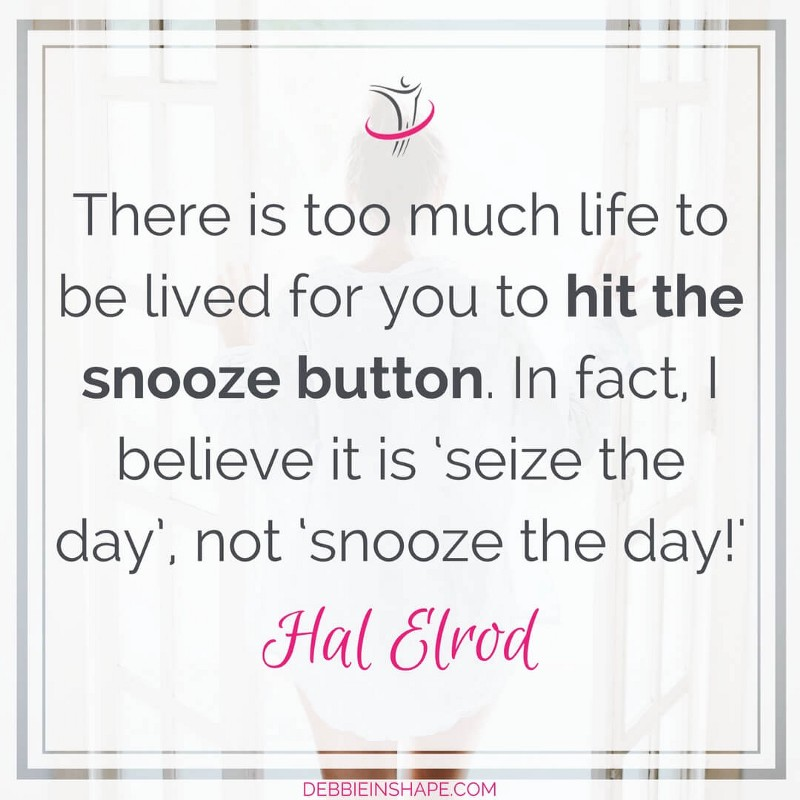 """""""There is too much life to be lived for you to hit the snooze button. In fact, I believe it is 'seize the day', not 'snooze the day!'"""" - Hal Elrod"""