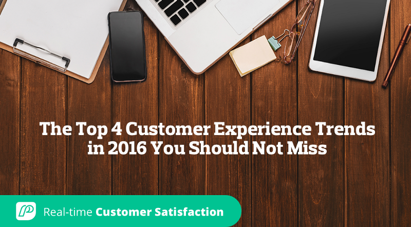 The Top 4 Customer Experience Trends in 2016 You Should Not Miss