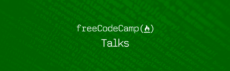Introducing freeCodeCamp Talks: awesome tech talks you can watch for free