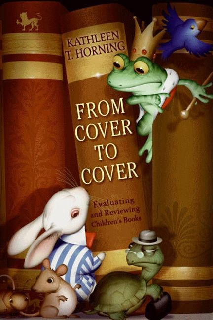From Cover to Cover: Evaluating and Reviewing Children's Books by Kathleen T. Horning