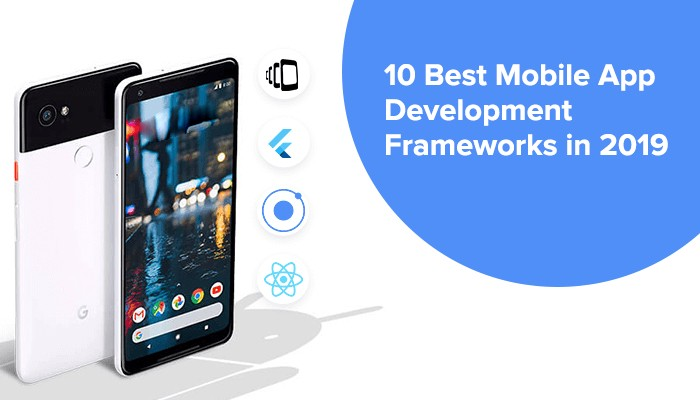 Top 10 Best Mobile App Development Frameworks in 2019