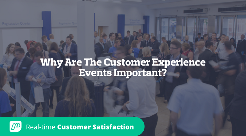 Why Are The Customer Experience Events Important?