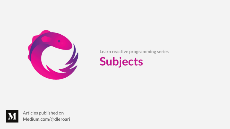 An introduction to Subjects in Reactive Programming