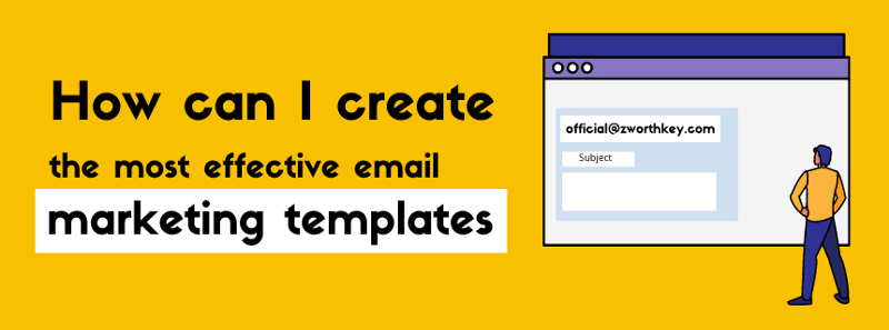 How can I create the most effective Email Marketing Templates