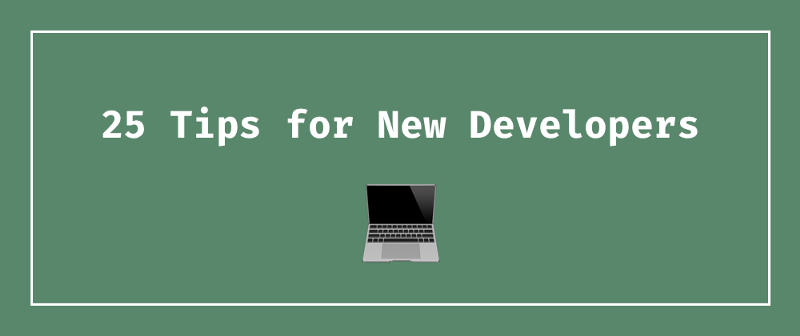 My best tips for new developers: advice from a (mostly) self-taught software engineer