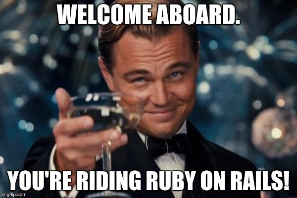 Welcome Aboard. You're Riding Ruby on Rails!