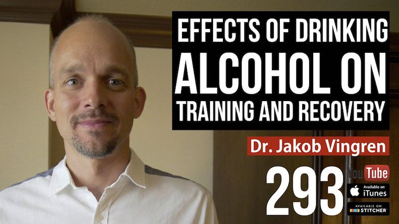 Effects of Drinking Alcohol on Training and Recovery — Dr. Jakob Vingren — 293
