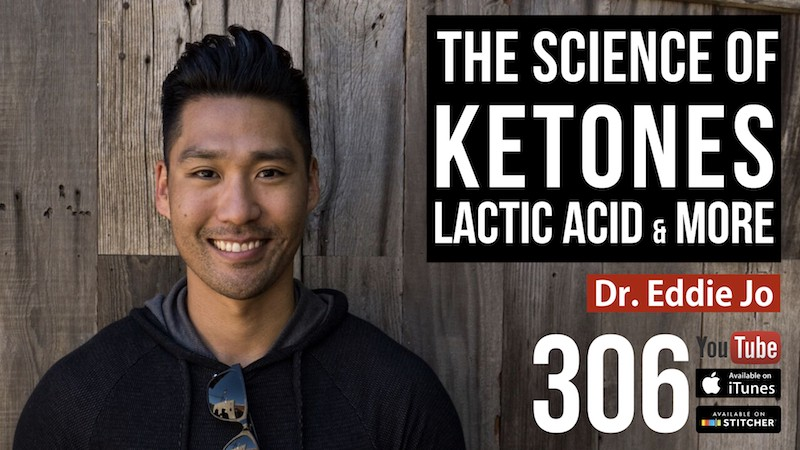 The Science of Ketones, Lactic Acid, and More w/ Dr. Eddie Jo—306