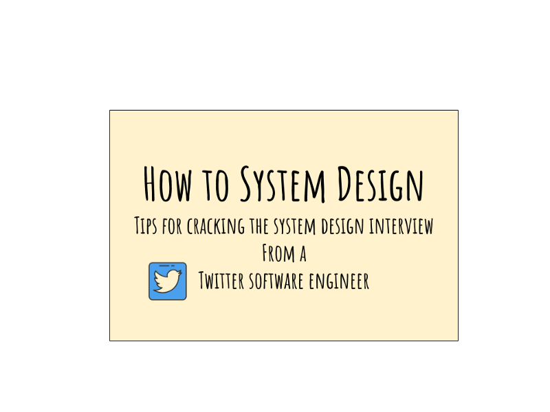 Crack the System Design interview: tips from a Twitter software engineer