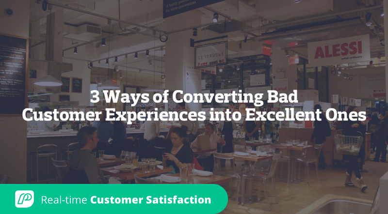 3 Ways of Converting Bad Customer Experiences into Excellent Ones