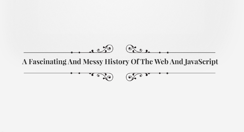 A Fascinating And Messy History of the Web and JavaScript, Explained with Video