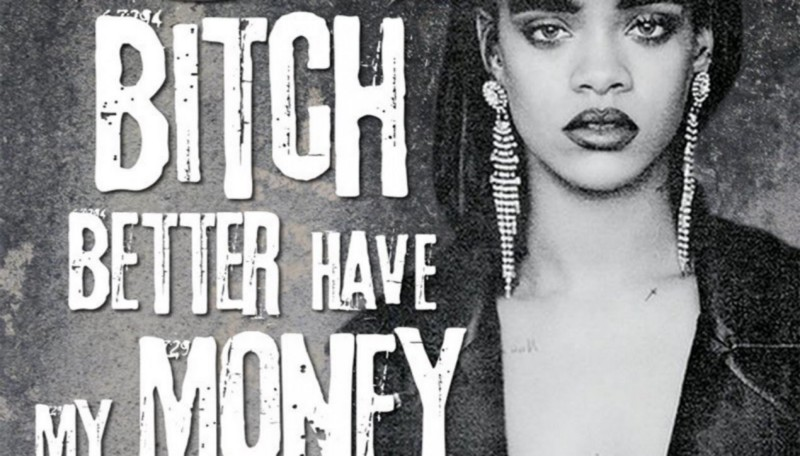 Rihanna Bitch better have my money
