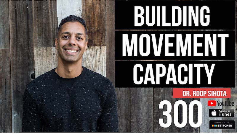 Building Movement Capacity w/ Dr. Roop Sihota — 300