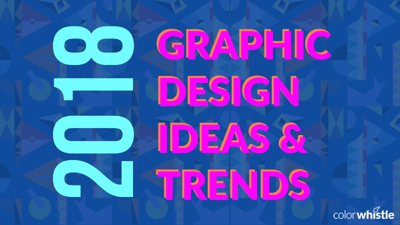 Graphic Design Ideas and Trends for 2018 – ColorWhistle – Medium