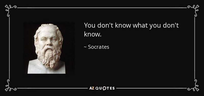 You don't know what you don'tknow