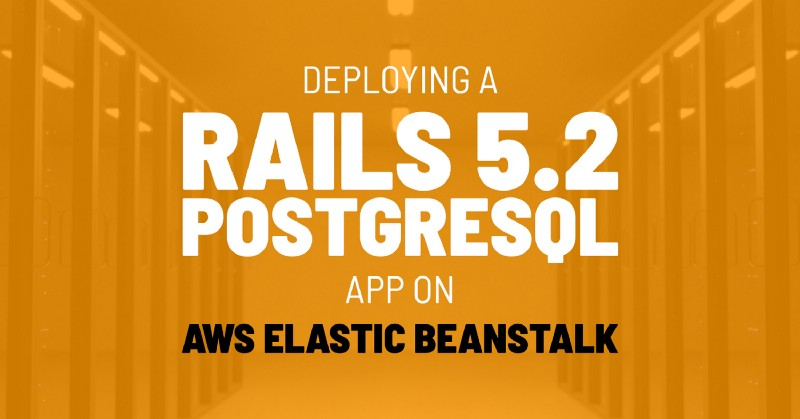 How to deploy a Rails 5 2 PostgreSQL app on AWS Elastic