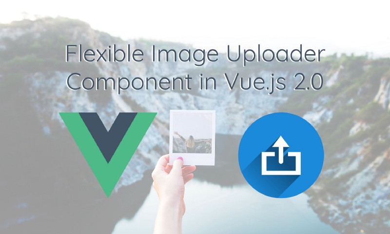 How to build a flexible image uploader component using Vue js 2 0