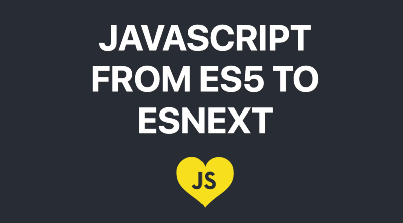 ES5 to ESNext — here's every feature added to JavaScript