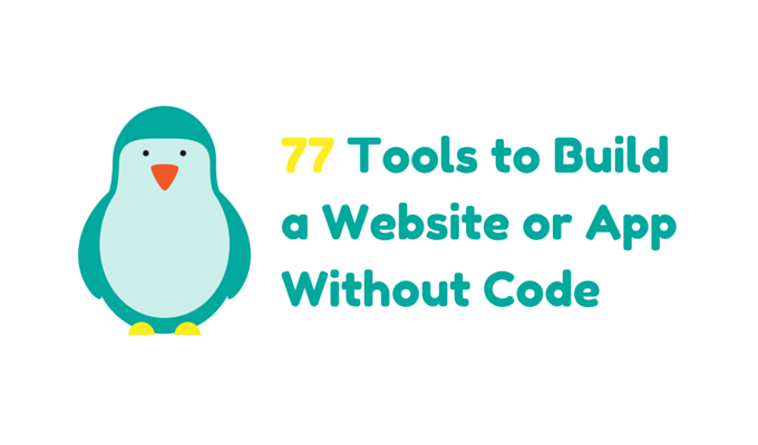 77 Tools to Build a Website or App Without Code