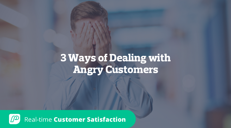 3 Ways of Dealing with Your Angry Customers