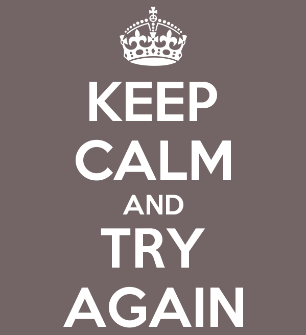Keep calm and try again!