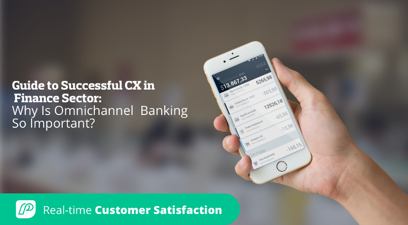 Guide to Successful CX in Finance Sector: Why Is Omnichannel Banking So Important?