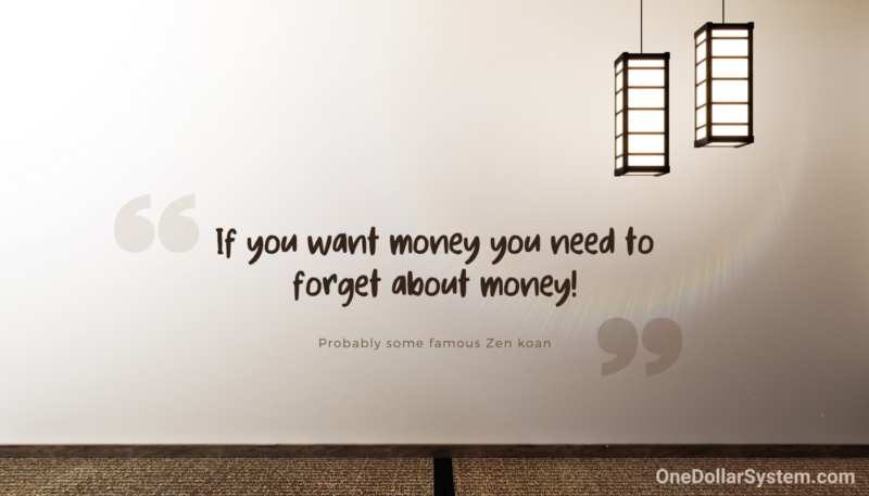 If you want more money you need to forget about money!