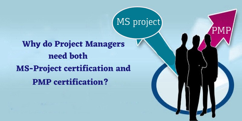 Why Do Project Managers Need Both Ms Project Certification And Pmp