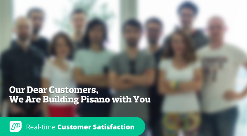 Our Dear Customers, We Are Building Pisano with You