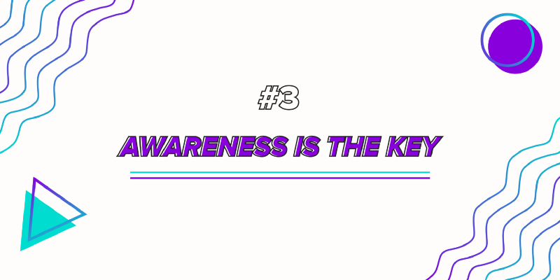 No. 3: Awareness is the key
