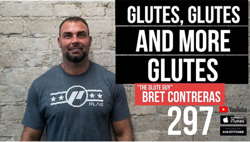 "Glutes, glutes, and more glutes w/ Bret Contreras ""The Glute Guy"" — 297"