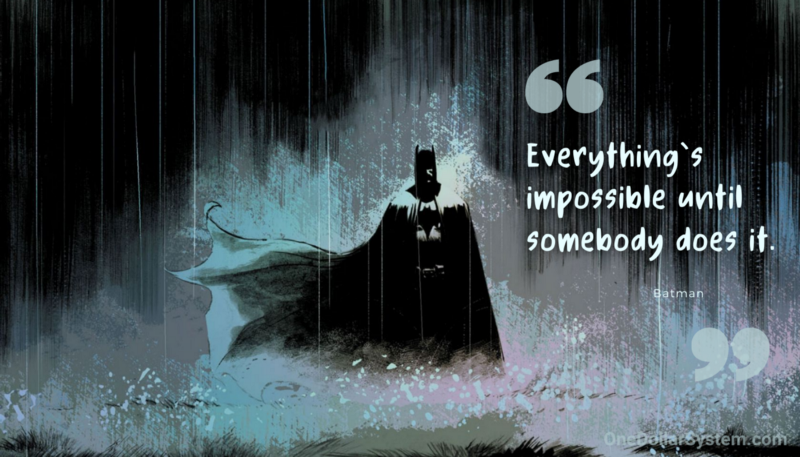 Everything is impossible until somebody does it. Batman