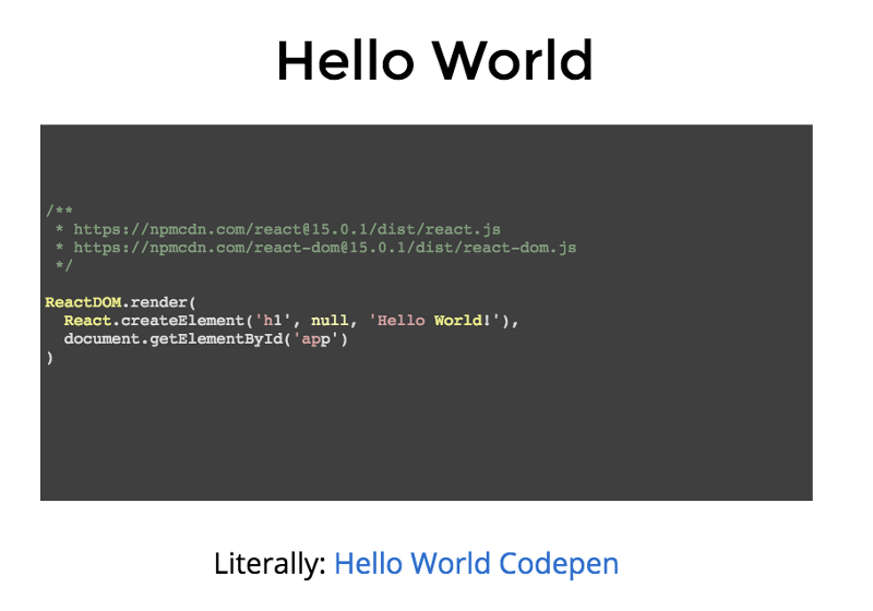 Play with the [React Hello World Codepen](http://codepen.io/erikthedeveloper/pen/BKqdYy?editors=1010) yourself :)