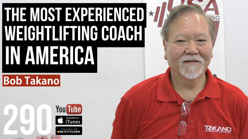 The Most Experienced Weightlifting Coach in America — Bob Takano — 290