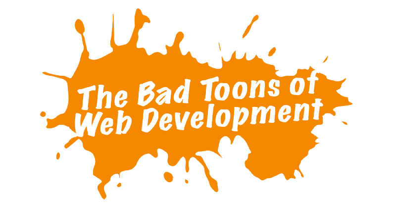 The bad 'toons you will meet in web development