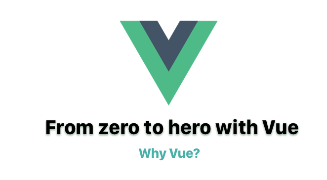 From Zero to Hero with Vue - But first, why Vue?