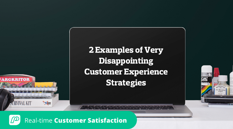 2 Examples of Very Disappointing Customer Experience Strategies