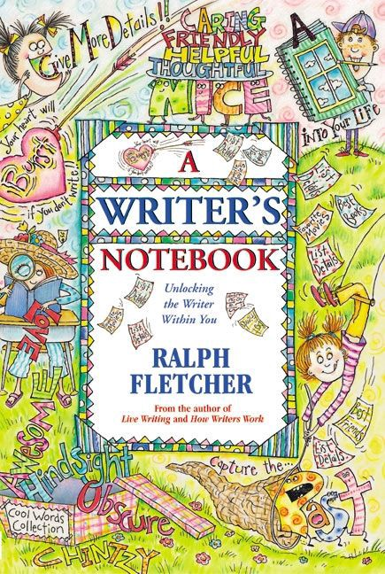 A Writer's Notebook: Unlocking the Writer Within You by Ralph Fletcher
