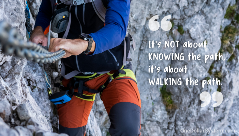It's NOT about knowing the path, it's about WALKING the path (onedollarsystem.com)