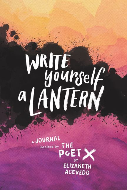 Write Yourself a Lantern: A Journal Inspired by The Poet X by Elizabeth Acevedo