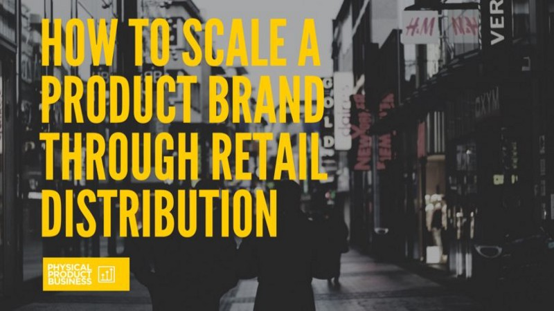 Scaling Your Product Startup Through National Retailers—Podcast