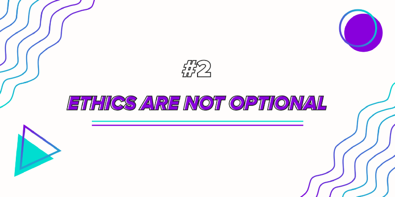 No. 2: Ethics are not optional