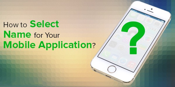 How to Select Name for Your Mobile Application?