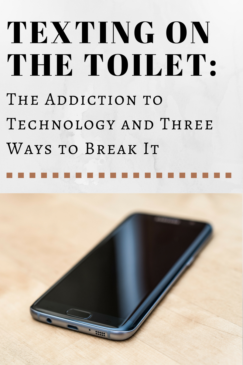 Texting On The Toilet: The Addiction To Technology & Three Ways to ...