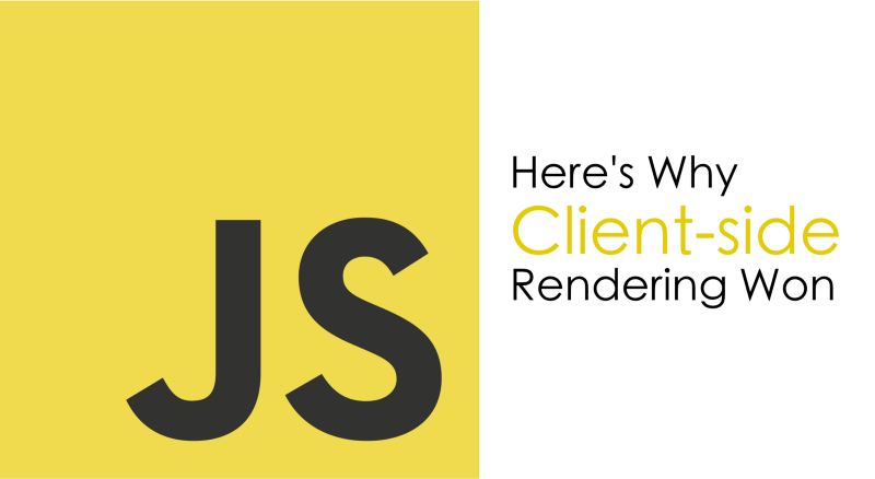 Here's Why Client-side Rendering Won